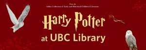 Be transformed: discover the Harry Potter Collection at UBC Library's Rare Books and Special Collections